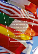 The Mediatization Of Foreign Policy Political Decision Making And Humanitarian Intervention