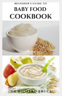 Beginner s Guide to Baby Food Cookbook