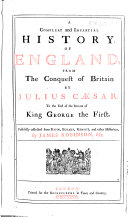 A Compleat and Impartial History of England  from the conquest of Britain by Julius Caesar  to the end of the reign of King George the First  Faithfully collected from Rapin  Echard  Kennet  and other historians   With plates  including a portrait