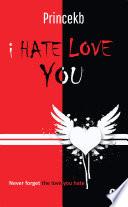 I Hate Love You