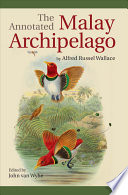 """""""The Annotated Malay Archipelago by Alfred Russel Wallace"""" by Alfred Russel Wallace, John van Wyhe"""