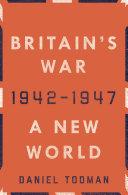 Britain S War A New World 1942 1947