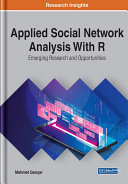 Applied Social Network Analysis With R  Emerging Research and Opportunities