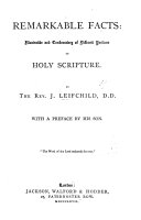Remarkable Facts  illustrative and confirmatory of different portions of Holy Scripture  By the Rev  J  Leifchild  With a preface by his Son  J  R  Leifchild