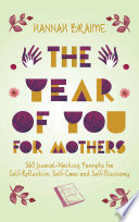 The Year of You for Mothers  365 Journal Writing Prompts for Self Reflection  Self Care  and Self Discovery