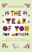 The Year of You for Mothers: 365 Journal-Writing Prompts for Self-Reflection, Self-Care, and Self-Discovery