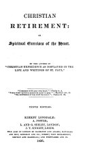 Christian retirement  or Spiritual exercises of the heart  by the author of  Christian experience as displayed in the life and writings of st  Paul