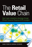 """The Retail Value Chain: How to Gain Competitive Advantage through Efficient Consumer Response (ECR) Strategies"" by Sami Finne, Hanna Sivonen"
