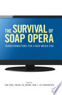 """The Survival of Soap Opera: Transformations for a New Media Era"" by Sam Ford, Abigail De Kosnik, C. Lee Harrington"