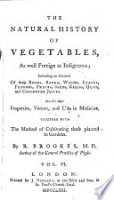 The    Natural History of Vegetables  as Well Foreign as Indigenous   Including an Account of Their Roots  Barks  Woods  Leaves  Flowers  Friuts  Seeds  Resins  Gums and Concreted Juices  etc