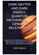 Dark Matter And Dark Energy Quantum Mechanics And General Relativity