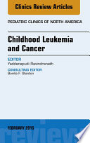 Childhood Leukemia and Cancer, An Issue of Pediatric Clinics, E-Book