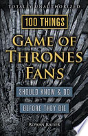 100 Things Game of Thrones Fans Should Know   Do Before They Die
