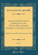 Legislative Documents Submitted To The Twenty First General Assembly Of The State Of Iowa Vol 5
