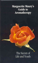 Marguerite Maury s Guide to Aromatherapy