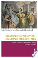 Multiple Antiquities - Multiple Modernities  : Ancient Histories in Nineteenth Century European Cultures
