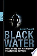 Blackwater  : der Aufstieg der mächtigsten Privatarmee der Welt