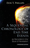 A Sequential Chronology Of End Time Events As Recorded In The Book Of Revelation Condensed Edition