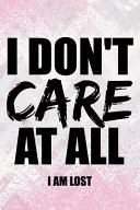 I Don t Care at All I Am Lost  Blank Lined Notebook Journal Diary Composition Notepad 120 Pages 6x9 Paperback   Female Girl Women Gift   Pink and Whi