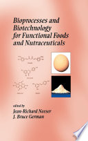 Bioprocesses and Biotechnology for Functional Foods and Nutraceuticals Book