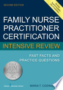 """Family Nurse Practitioner Certification Intensive Review: Fast Facts and Practice Questions, Second Edition"" by Maria T. Codina Leik, MSN, ARNP, FNP-C, AGPCNP-BC"