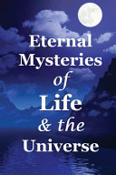 Eternal Mysteries Of Life And The Universe