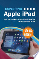 Exploring Apple iPad  iPadOS Edition  The Illustrated  Practical Guide to Using iPad