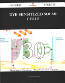 Dye Sensitized Solar Cells 30 Success Secrets   30 Most Asked Questions on Dye Sensitized Solar Cells   What You Need to Know Book