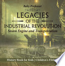 Legacies of the Industrial Revolution: Steam Engine and Transportation - History Book for Kids   Children's History