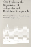 Case Studies In The Remediation Of Chlorinated And Recalcitrant Compounds