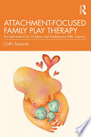 Attachment Focused Family Play Therapy