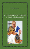 My Daughter  My Desire  A Novella of Forbidden Lust