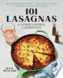 101 Lasagnas   Other Layered Casseroles