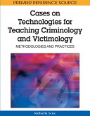 Cases on Technologies for Teaching Criminology and Victimology: Methodologies and Practices