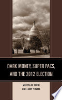 Dark Money Super Pacs And The 2012 Election