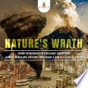 Nature S Wrath From Tornadoes To Volcanic Eruptions Junior Scholars Edition Children S Earth Sciences Books