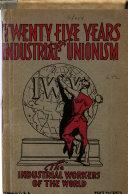 Twenty Five Years of Industrial Unionism