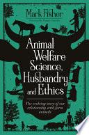 Animal Welfare Science, Husbandry and Ethics