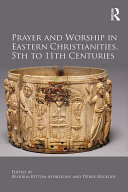 Prayer and Worship in Eastern Christianities, 5th to 11th Centuries [Pdf/ePub] eBook