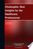 Cholangitis  New Insights for the Healthcare Professional  2011 Edition