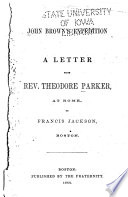 John Brown s Expedition Reviewed in a Letter from Rev  Theodore Parker  at Rome  to Francis Jackson  Boston