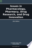 Issues in Pharmacology  Pharmacy  Drug Research  and Drug Innovation  2013 Edition Book