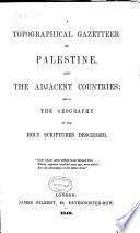 A Topographical Gazetteer of Palestine, and the Adjacent Countries