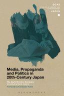 Media  Propaganda and Politics in 20th Century Japan