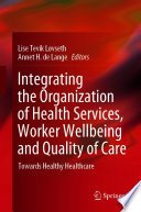 Integrating the Organization of Health Services  Worker Wellbeing and Quality of Care Book