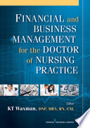 """""""Financial and Business Management for the Doctor of Nursing Practice"""" by KT Waxman, DNP, MBA, RN, CNL, CHSE, CENP, FAAN"""