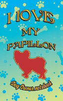 I Love My Papillon   Dog Owner Notebook  Doggy Style Designed Pages for Dog Owner to Note Training Log and Daily Adventures