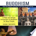 Buddhism  Real life Buddhist Teachings   Practices for Real Change  A Plain and Simple Introduction to Buddhism for Busy People