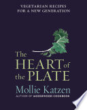 """The Heart of the Plate: Vegetarian Recipes for a New Generation"" by Mollie Katzen"