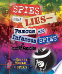 Spies And Lies Famous And Infamous Spies